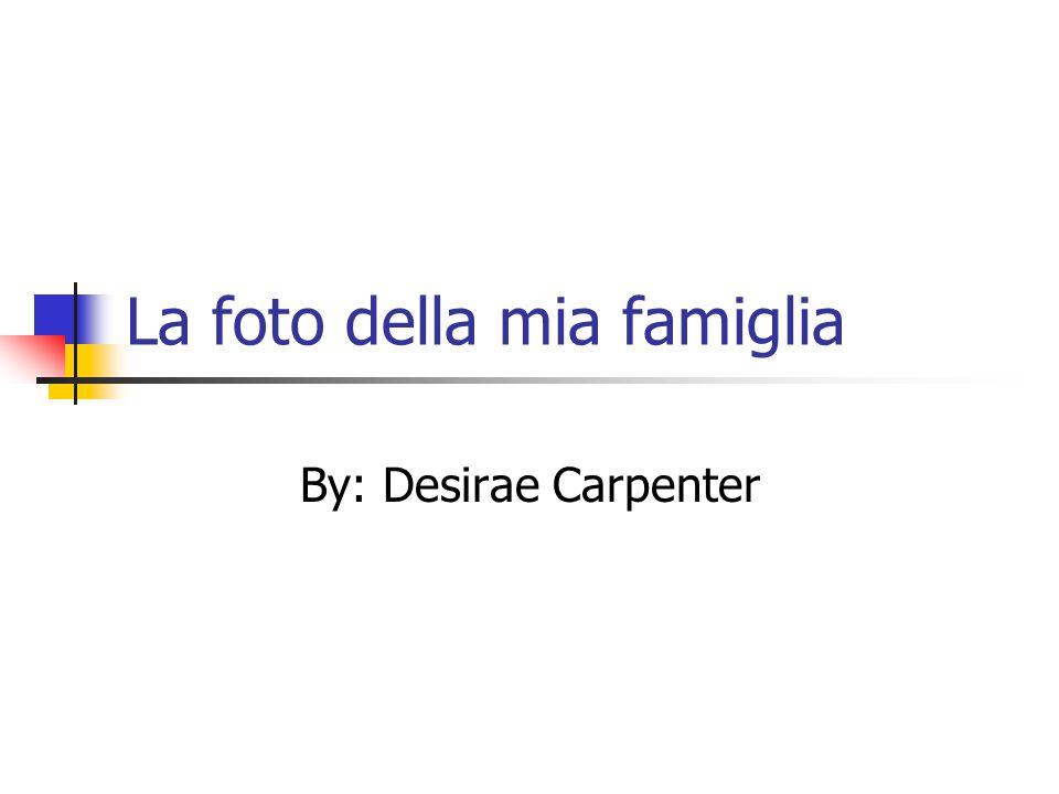 La foto della mia famiglia By: Desirae Carpenter