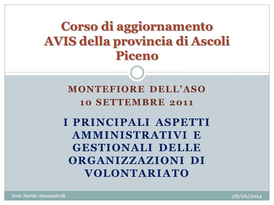 MONTEFIORE DELL'ASO 10 SETTEMBRE 2011 I PRINCIPALI ASPETTI AMMINISTRATIVI E GESTIONALI DELLE ORGANIZZAZIONI DI VOLONTARIATO Corso di aggiornamento AVIS della provincia di Ascoli Piceno Dott.