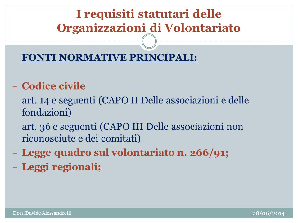 I requisiti statutari delle Organizzazioni di Volontariato FONTI NORMATIVE PRINCIPALI: – Codice civile art.