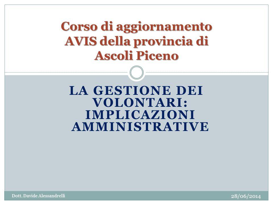 LA GESTIONE DEI VOLONTARI: IMPLICAZIONI AMMINISTRATIVE Corso di aggiornamento AVIS della provincia di Ascoli Piceno Dott.