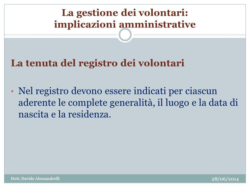 La gestione dei volontari: implicazioni amministrative La tenuta del registro dei volontari • Nel registro devono essere indicati per ciascun aderente le complete generalità, il luogo e la data di nascita e la residenza.