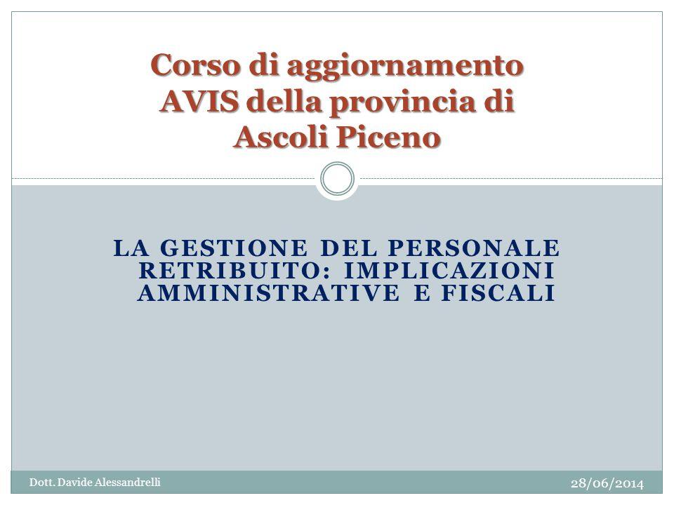 LA GESTIONE DEL PERSONALE RETRIBUITO: IMPLICAZIONI AMMINISTRATIVE E FISCALI Corso di aggiornamento AVIS della provincia di Ascoli Piceno Dott.