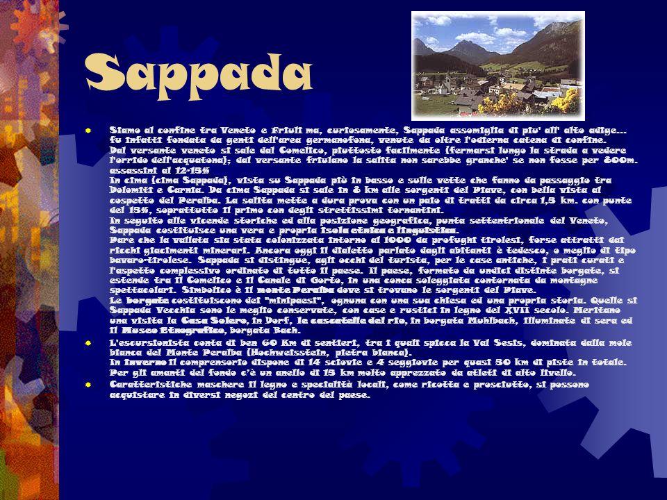 Sappada  Siamo al confine tra Veneto e Friuli ma, curiosamente, Sappada assomiglia di piu' all' alto adige... fu infatti fondata da genti dell'area g