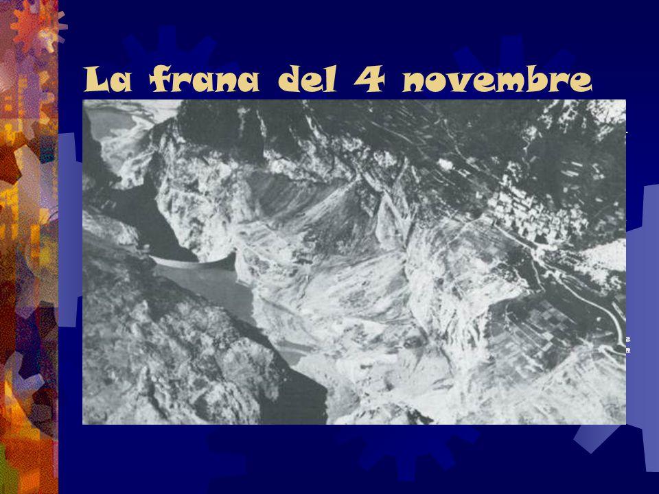 La frana del 4 novembre  Neanche due anni dopo la frana di Pontesei, nel Vajont si ebbero le prime avvisaglie della tragedia. Una massa di circa 800.