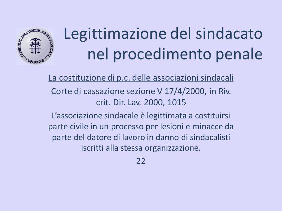 Legittimazione del sindacato nel procedimento penale La costituzione di p.c. delle associazioni sindacali Corte di cassazione sezione V 17/4/2000, in