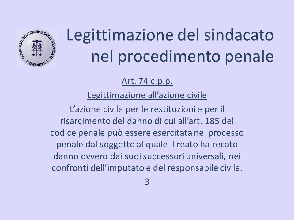 Legittimazione del sindacato nel procedimento penale Art. 74 c.p.p. Legittimazione all'azione civile L'azione civile per le restituzioni e per il risa