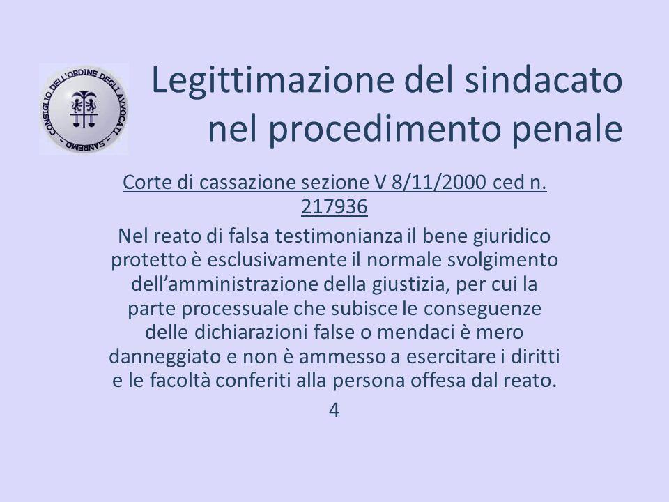 Legittimazione del sindacato nel procedimento penale Corte di cassazione sezione V 8/11/2000 ced n. 217936 Nel reato di falsa testimonianza il bene gi