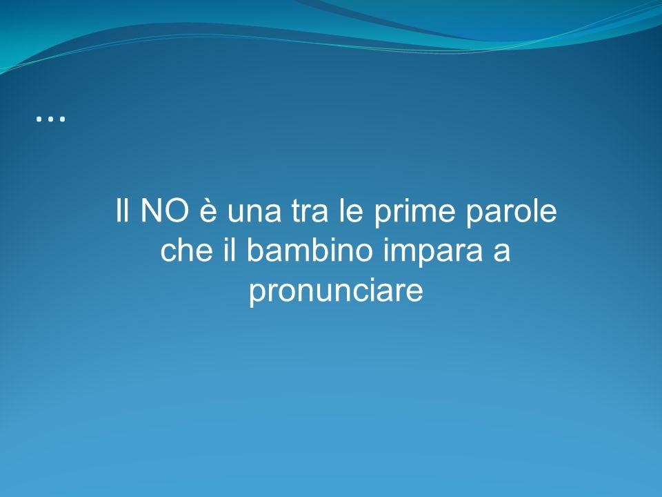 ... Il NO è una tra le prime parole che il bambino impara a pronunciare