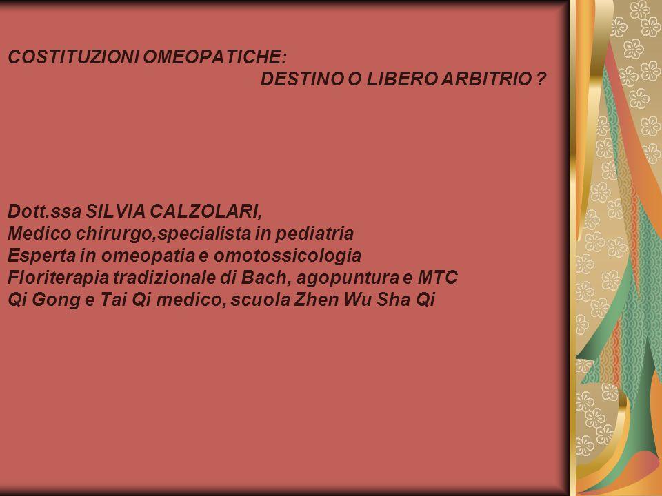 COSTITUZIONI OMEOPATICHE: DESTINO O LIBERO ARBITRIO ? Dott.ssa SILVIA CALZOLARI, Medico chirurgo,specialista in pediatria Esperta in omeopatia e omoto