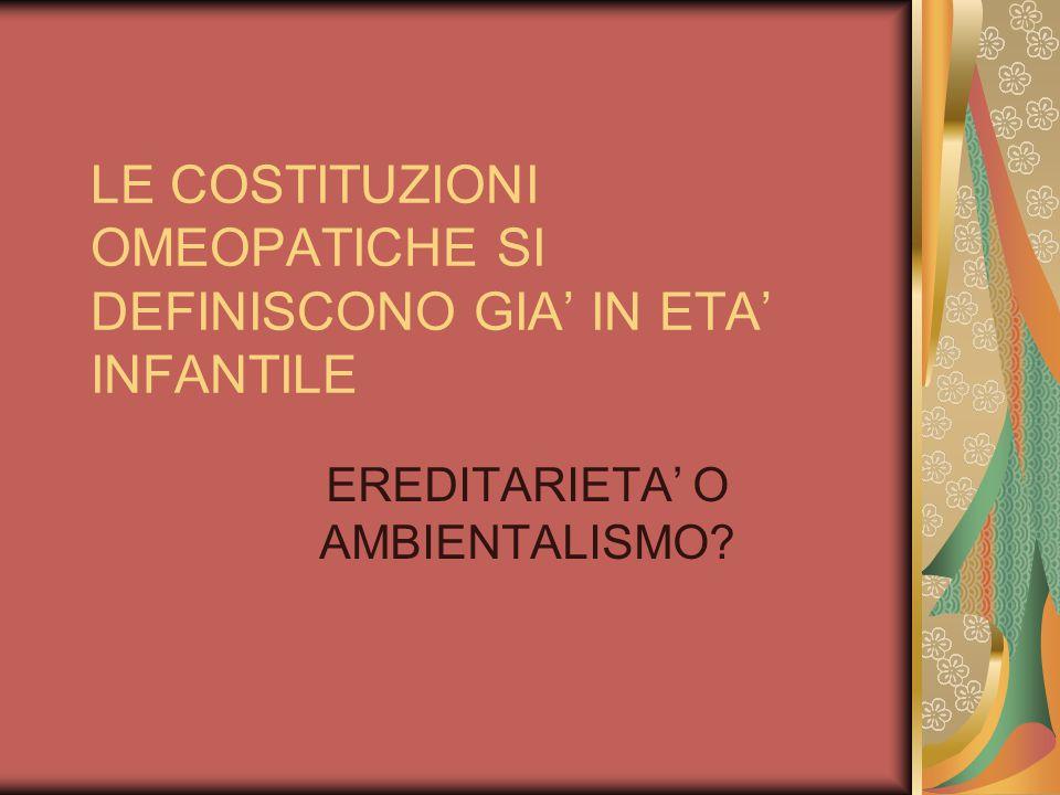 LE COSTITUZIONI OMEOPATICHE SI DEFINISCONO GIA' IN ETA' INFANTILE EREDITARIETA' O AMBIENTALISMO?