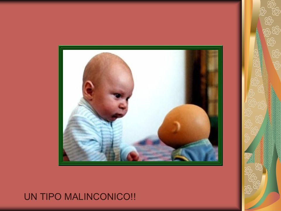 UN TIPO MALINCONICO!!