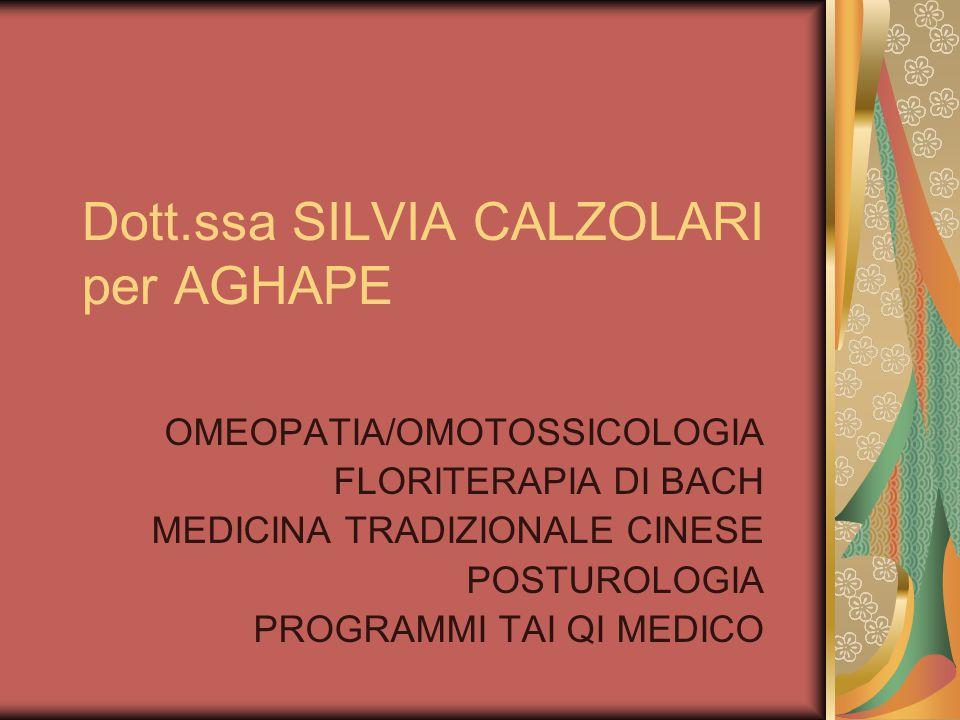 Dott.ssa SILVIA CALZOLARI per AGHAPE OMEOPATIA/OMOTOSSICOLOGIA FLORITERAPIA DI BACH MEDICINA TRADIZIONALE CINESE POSTUROLOGIA PROGRAMMI TAI QI MEDICO