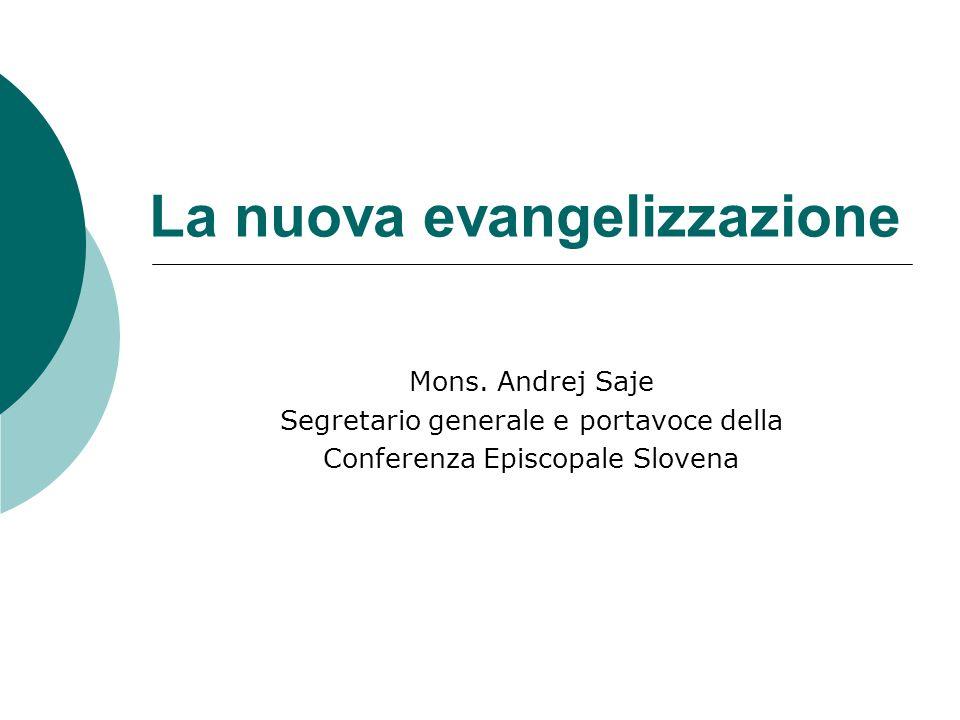 La nuova evangelizzazione Mons. Andrej Saje Segretario generale e portavoce della Conferenza Episcopale Slovena