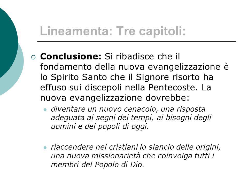 Lineamenta: Tre capitoli:  Conclusione: Si ribadisce che il fondamento della nuova evangelizzazione è lo Spirito Santo che il Signore risorto ha effu