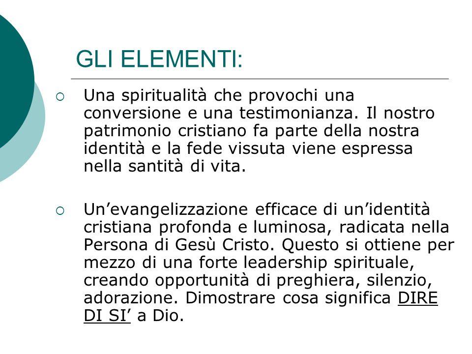 GLI ELEMENTI:  Una spiritualità che provochi una conversione e una testimonianza. Il nostro patrimonio cristiano fa parte della nostra identità e la