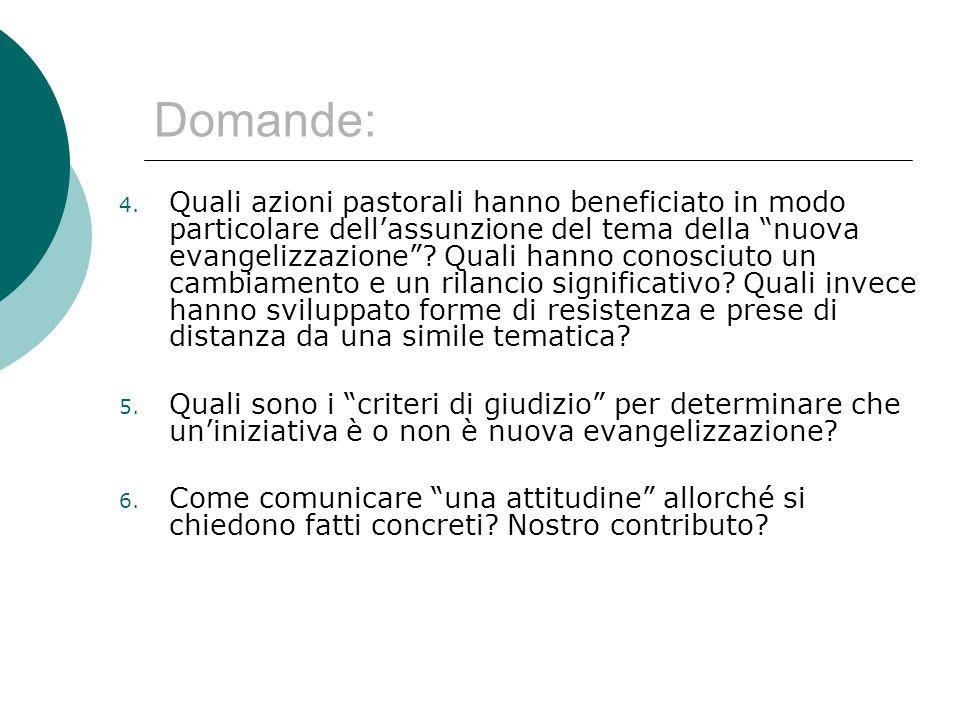 """Domande: 4. Quali azioni pastorali hanno beneficiato in modo particolare dell'assunzione del tema della """"nuova evangelizzazione""""? Quali hanno conosciu"""