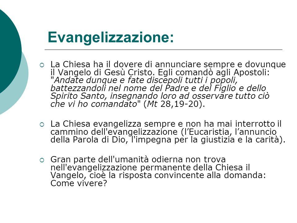 Evangelizzazione:  La Chiesa ha il dovere di annunciare sempre e dovunque il Vangelo di Gesù Cristo. Egli comandò agli Apostoli: