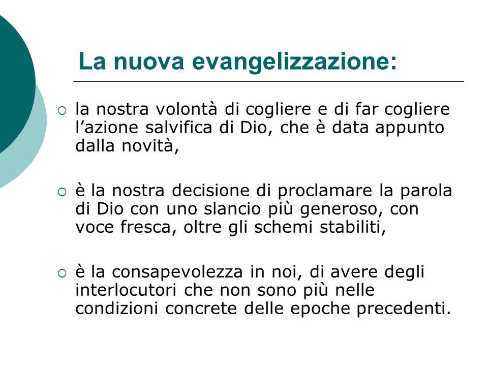 La nuova evangelizzazione:  la nostra volontà di cogliere e di far cogliere l'azione salvifica di Dio, che è data appunto dalla novità,  è la nostra