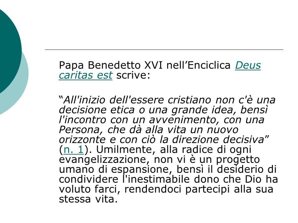 """Papa Benedetto XVI nell'Enciclica Deus caritas est scrive:Deus caritas est """"All'inizio dell'essere cristiano non c'è una decisione etica o una grande"""