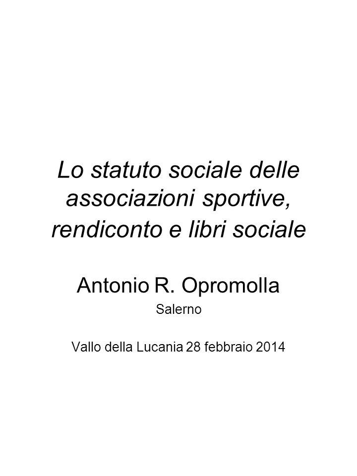 Lo statuto sociale delle associazioni sportive, rendiconto e libri sociale Antonio R. Opromolla Salerno Vallo della Lucania 28 febbraio 2014