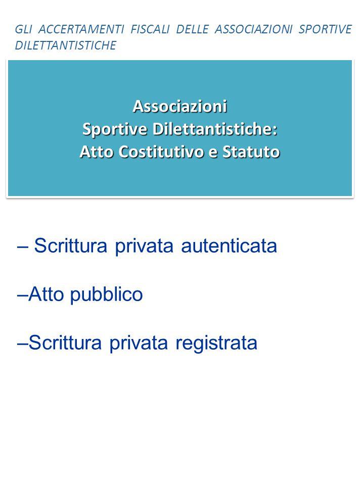 – Scrittura privata autenticata –Atto pubblico –Scrittura privata registrata Associazioni Sportive Dilettantistiche: Atto Costitutivo e Statuto GLI AC