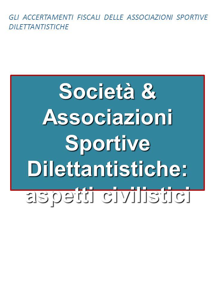 Società & Associazioni Sportive Dilettantistiche: aspetti civilistici GLI ACCERTAMENTI FISCALI DELLE ASSOCIAZIONI SPORTIVE DILETTANTISTICHE