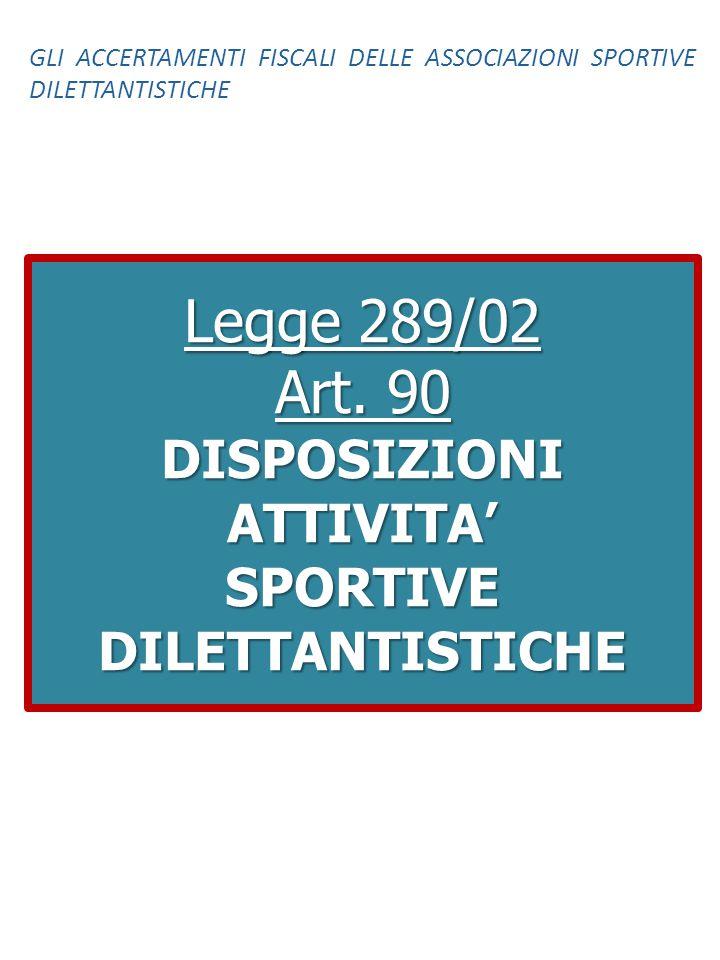 Legge 289/02 Art. 90 DISPOSIZIONI ATTIVITA' SPORTIVE DILETTANTISTICHE GLI ACCERTAMENTI FISCALI DELLE ASSOCIAZIONI SPORTIVE DILETTANTISTICHE