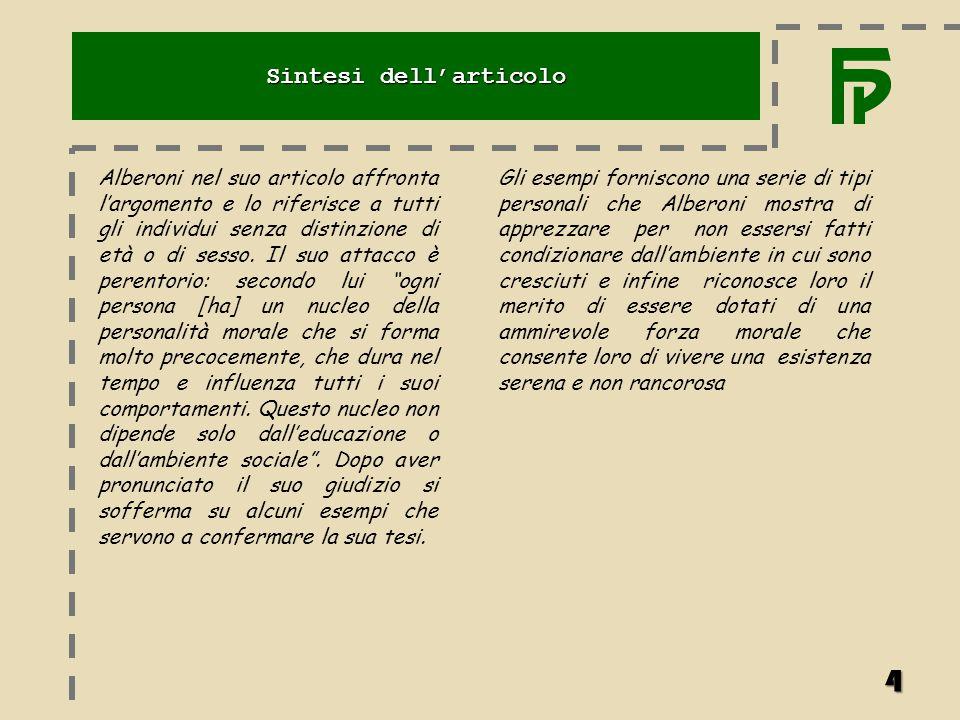 Gli esempi forniscono una serie di tipi personali che Alberoni mostra di apprezzare per non essersi fatti condizionare dall'ambiente in cui sono cresc