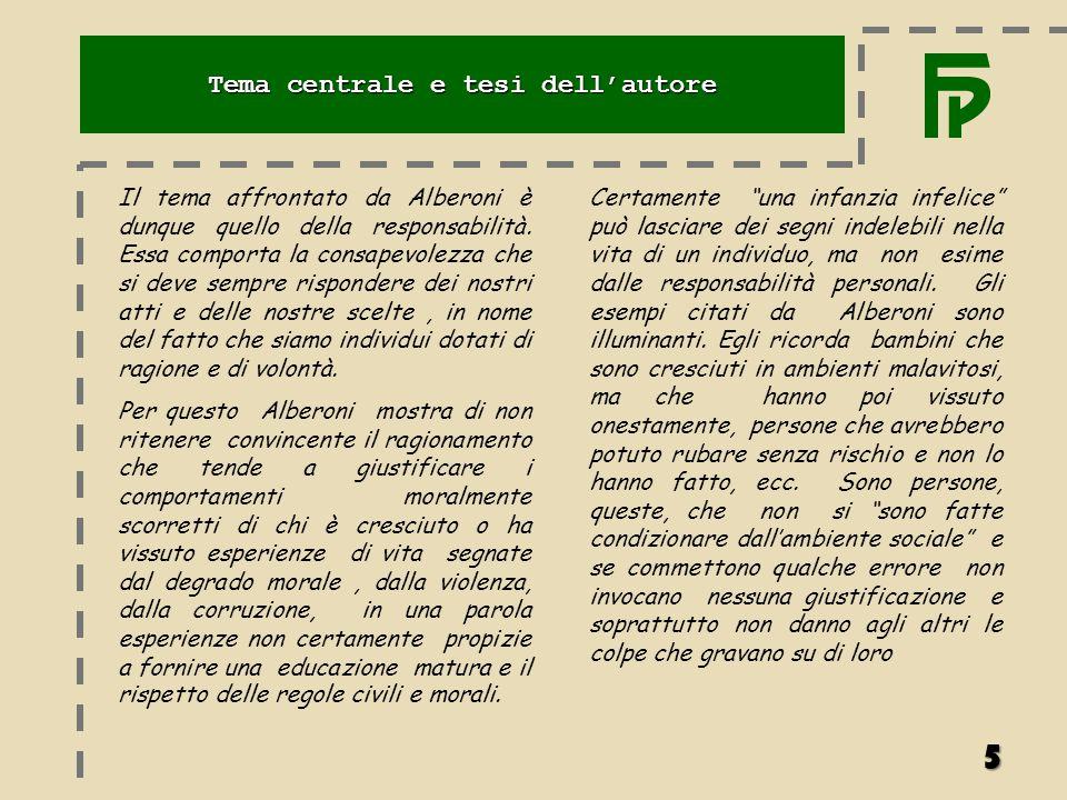Il tema affrontato da Alberoni è dunque quello della responsabilità. Essa comporta la consapevolezza che si deve sempre rispondere dei nostri atti e d