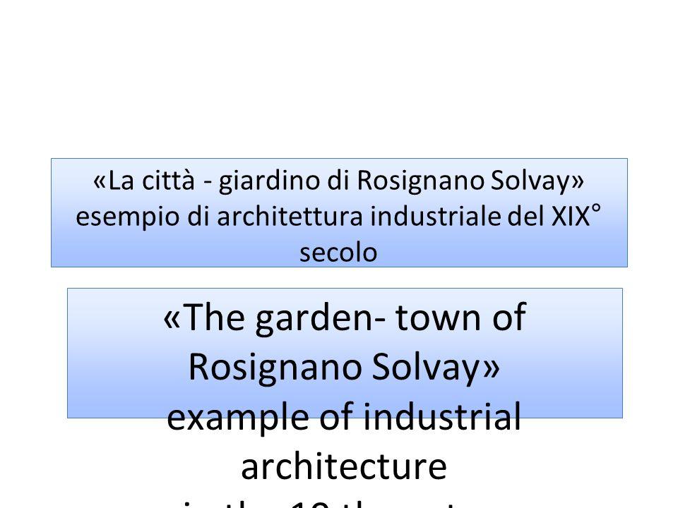 «La città - giardino di Rosignano Solvay» esempio di architettura industriale del XIX° secolo «The garden- town of Rosignano Solvay» example of indust