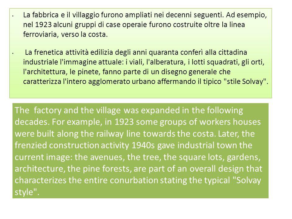 • La fabbrica e il villaggio furono ampliati nei decenni seguenti. Ad esempio, nel 1923 alcuni gruppi di case operaie furono costruite oltre la linea