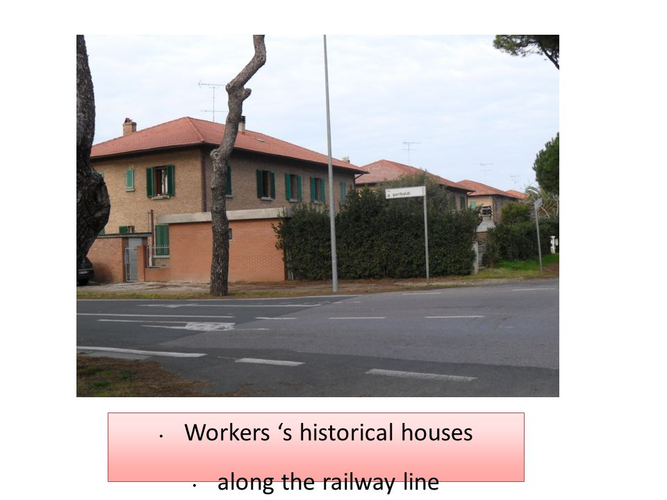 • Workers 's historical houses • along the railway line