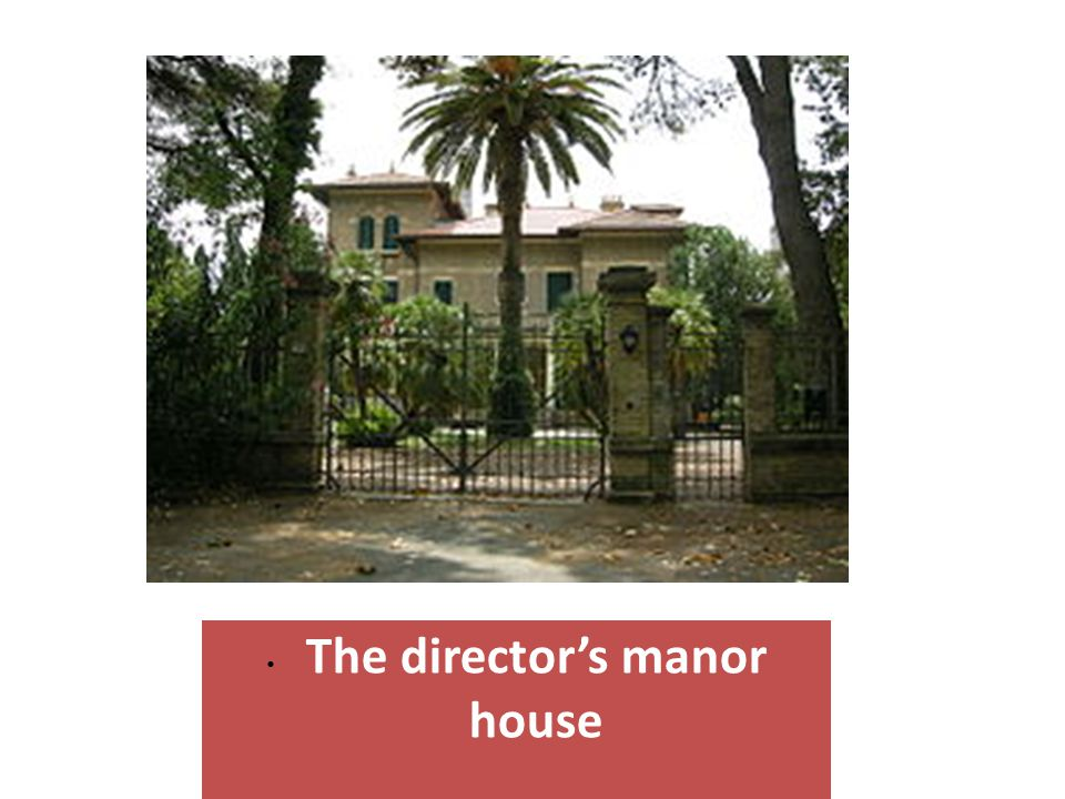 • The director's manor house