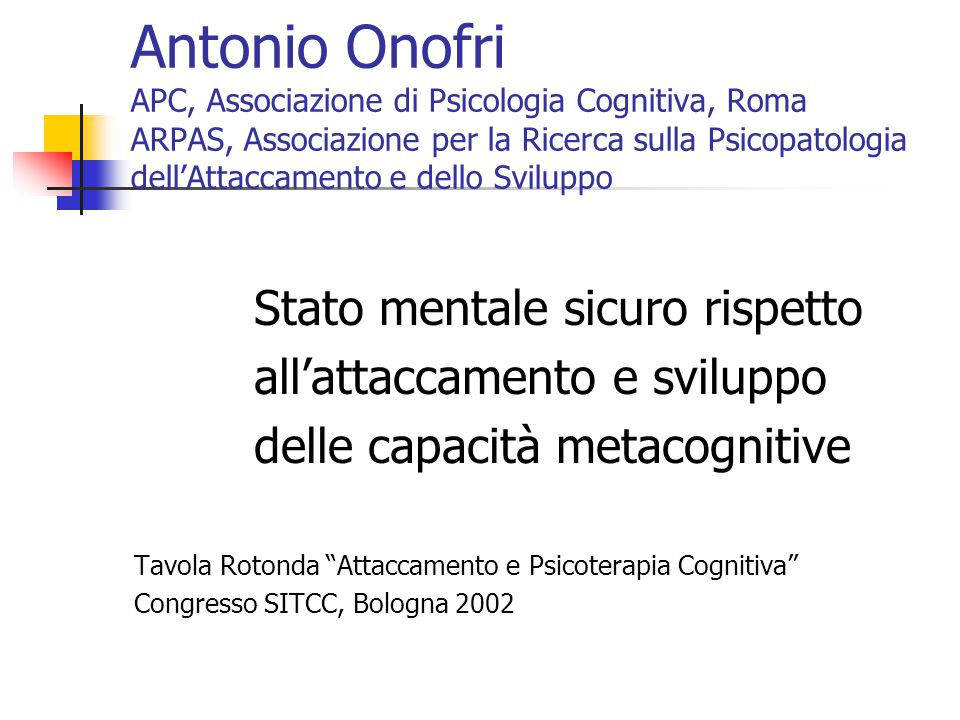 Antonio Onofri APC, Associazione di Psicologia Cognitiva, Roma ARPAS, Associazione per la Ricerca sulla Psicopatologia dell'Attaccamento e dello Svilu