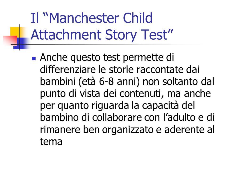 """Il """"Manchester Child Attachment Story Test""""  Anche questo test permette di differenziare le storie raccontate dai bambini (età 6-8 anni) non soltanto"""