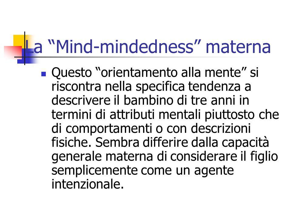 """La """"Mind-mindedness"""" materna  Questo """"orientamento alla mente"""" si riscontra nella specifica tendenza a descrivere il bambino di tre anni in termini d"""