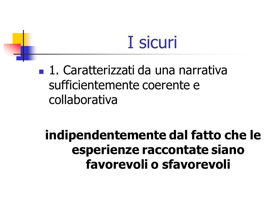 I sicuri  1. Caratterizzati da una narrativa sufficientemente coerente e collaborativa indipendentemente dal fatto che le esperienze raccontate siano