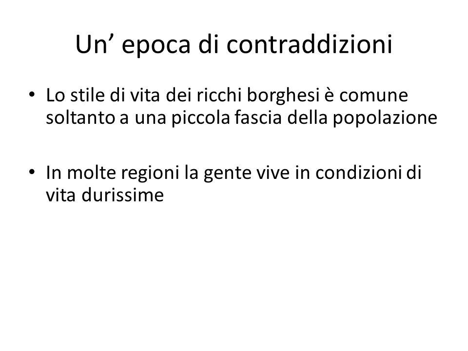 Un' epoca di contraddizioni • Lo stile di vita dei ricchi borghesi è comune soltanto a una piccola fascia della popolazione • In molte regioni la gente vive in condizioni di vita durissime