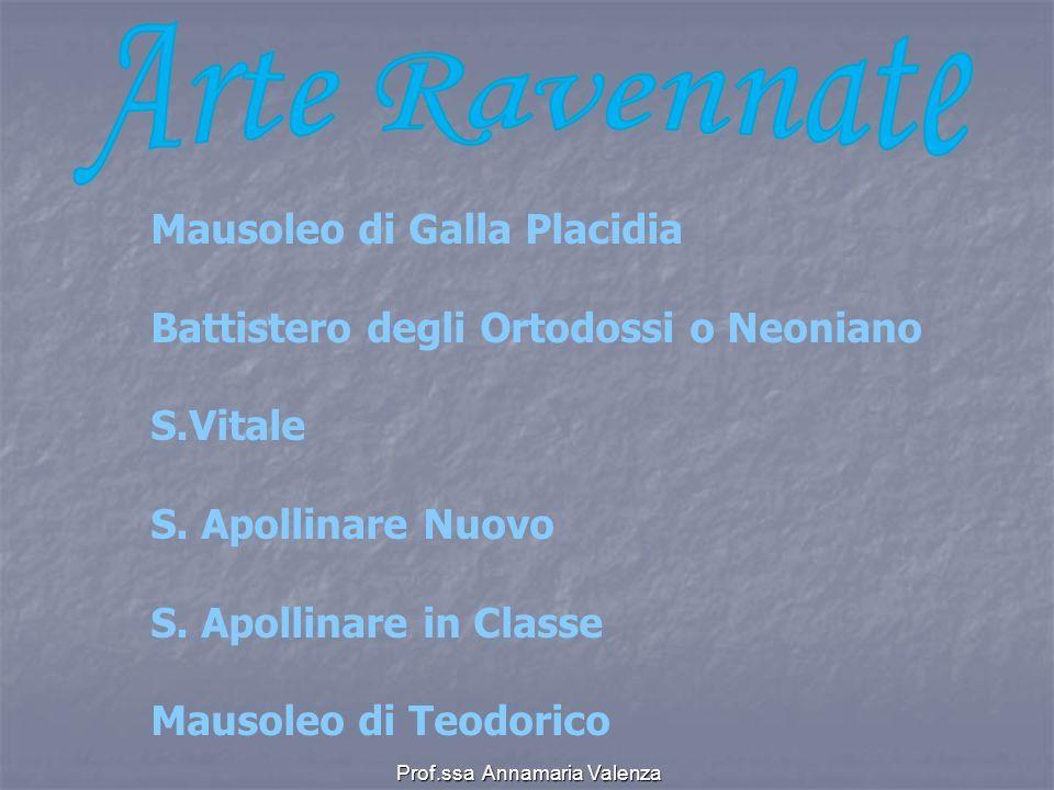 Prof.ssa Annamaria Valenza Mausoleo di Galla Placidia Battistero degli Ortodossi o Neoniano S.Vitale S.