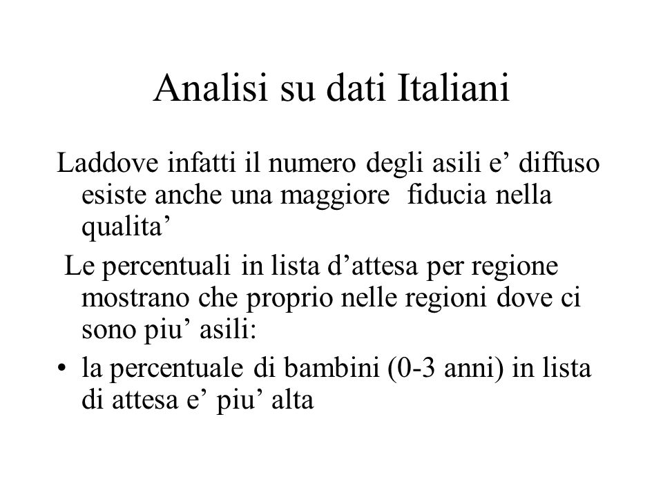 Analisi su dati Italiani Laddove infatti il numero degli asili e' diffuso esiste anche una maggiore fiducia nella qualita' Le percentuali in lista d'a