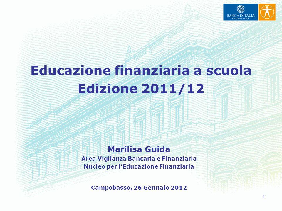 1 Educazione finanziaria a scuola Edizione 2011/12 Marilisa Guida Area Vigilanza Bancaria e Finanziaria Nucleo per l'Educazione Finanziaria Campobasso