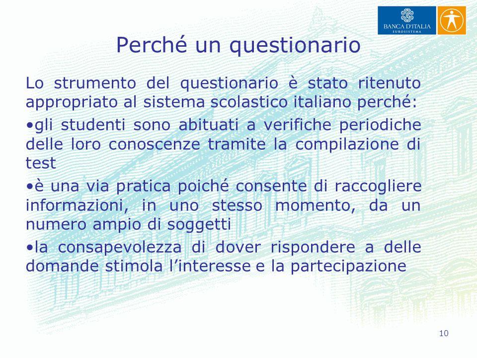 10 Perché un questionario Lo strumento del questionario è stato ritenuto appropriato al sistema scolastico italiano perché: gli studenti sono abituati