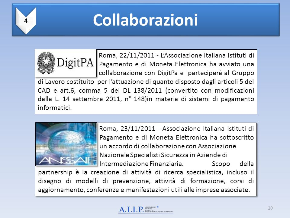 20 Collaborazioni Roma, 22/11/2011 - L'Associazione Italiana Istituti di Pagamento e di Moneta Elettronica ha avviato una collaborazione con DigitPa e