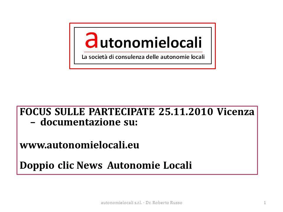 autonomielocali s.r.l. - Dr. Roberto Russo1 FOCUS SULLE PARTECIPATE 25.11.2010 Vicenza – documentazione su: www.autonomielocali.eu Doppio clic News Au