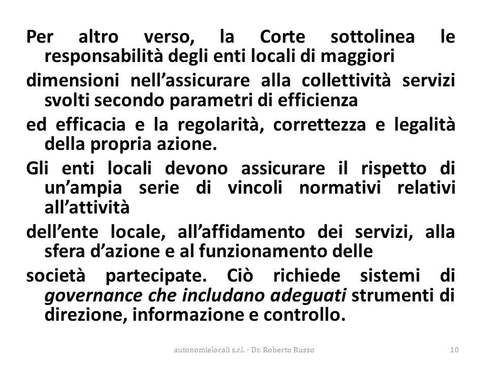 Per altro verso, la Corte sottolinea le responsabilità degli enti locali di maggiori dimensioni nell'assicurare alla collettività servizi svolti secon
