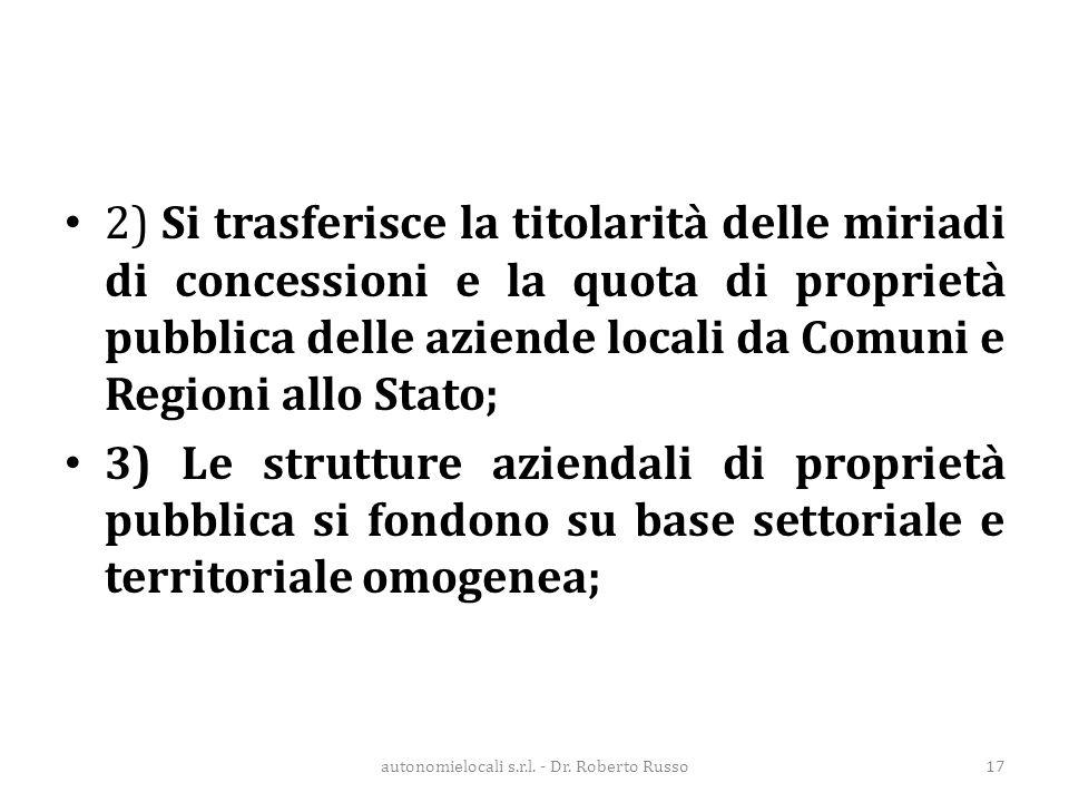 2) Si trasferisce la titolarità delle miriadi di concessioni e la quota di proprietà pubblica delle aziende locali da Comuni e Regioni allo Stato; 3)