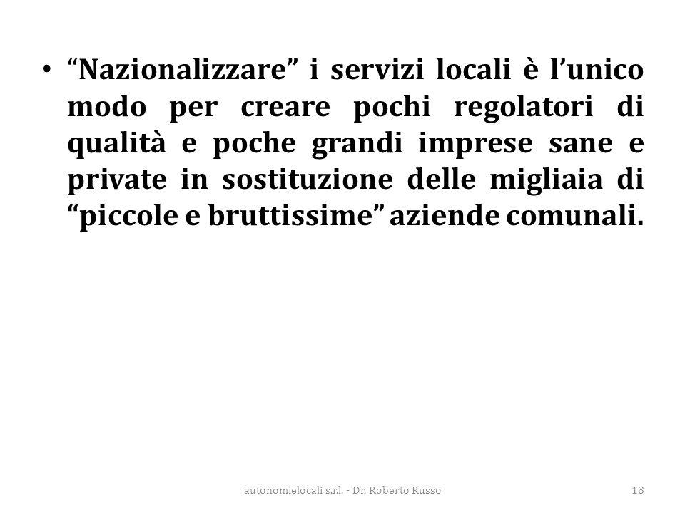 """""""Nazionalizzare"""" i servizi locali è l'unico modo per creare pochi regolatori di qualità e poche grandi imprese sane e private in sostituzione delle mi"""