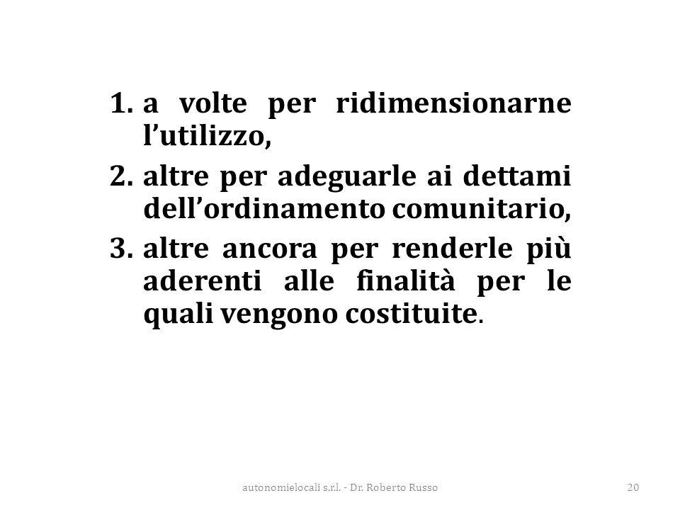 autonomielocali s.r.l. - Dr. Roberto Russo20 1.a volte per ridimensionarne l'utilizzo, 2.altre per adeguarle ai dettami dell'ordinamento comunitario,