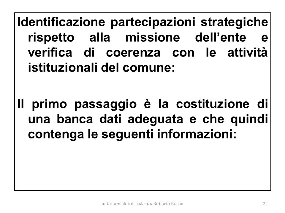 Identificazione partecipazioni strategiche rispetto alla missione dell'ente e verifica di coerenza con le attività istituzionali del comune: Il primo