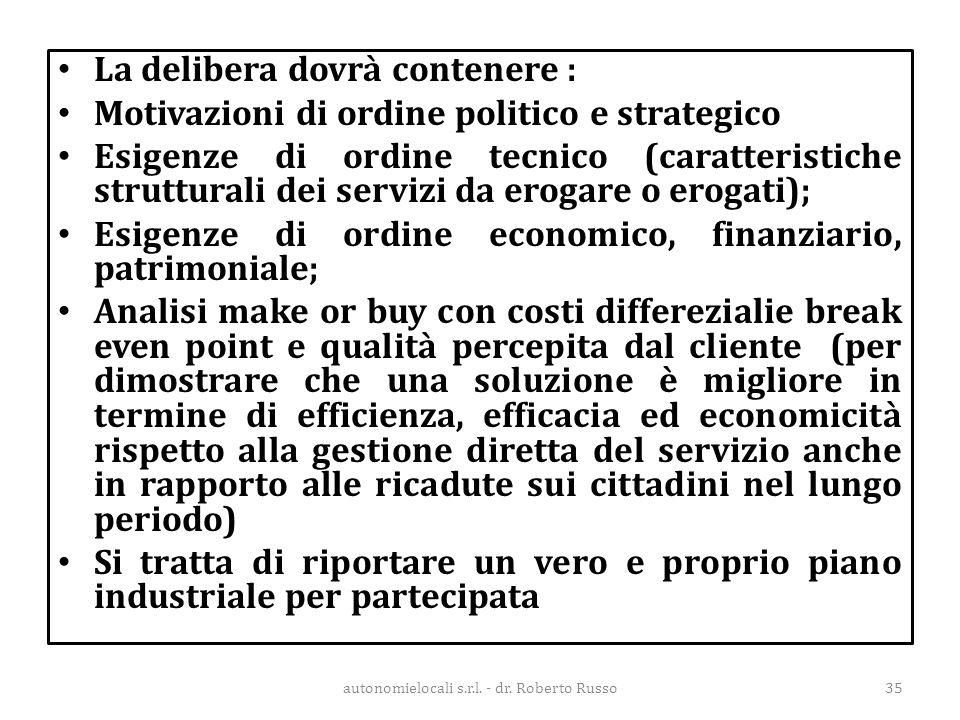 La delibera dovrà contenere : Motivazioni di ordine politico e strategico Esigenze di ordine tecnico (caratteristiche strutturali dei servizi da eroga